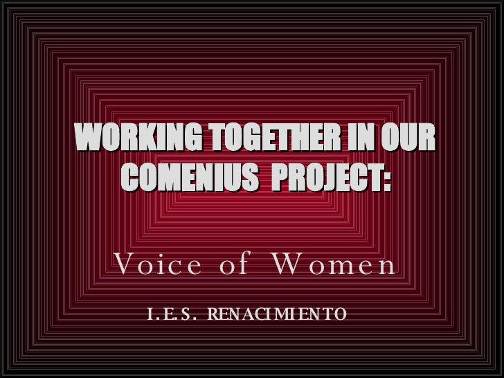 WORKING TOGETHER IN OUR COMENIUS  PROJECT: Voice of Women I.E.S. RENACIMIENTO