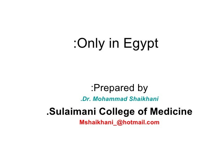 Only in Egypt: Prepared by: Dr. Mohammad Shaikhani. Sulaimani College of Medicine. [email_address]