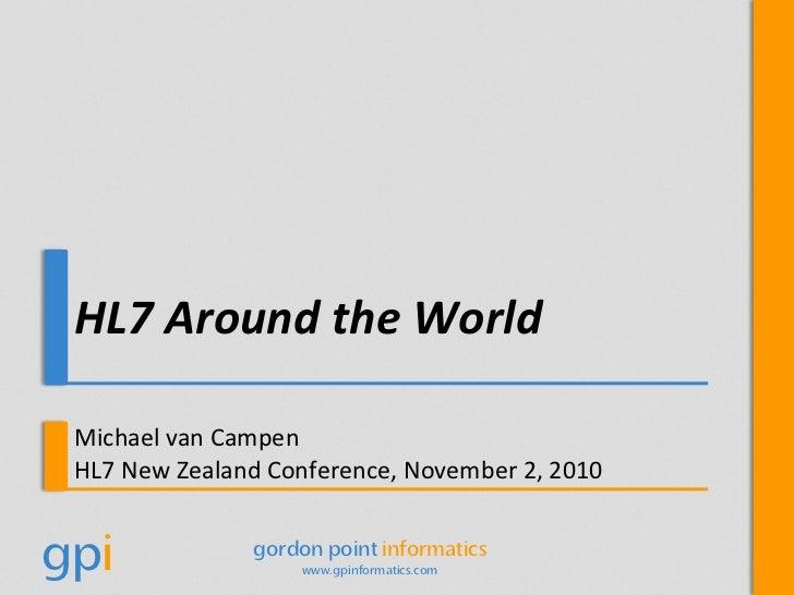 HL7 Around the World<br />Michael van Campen<br />HL7 New Zealand Conference, November 2, 2010<br />
