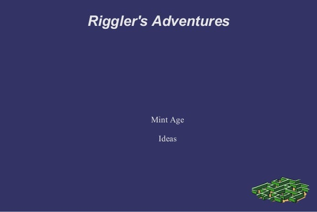 Riggler's Adventures Mint Age Ideas