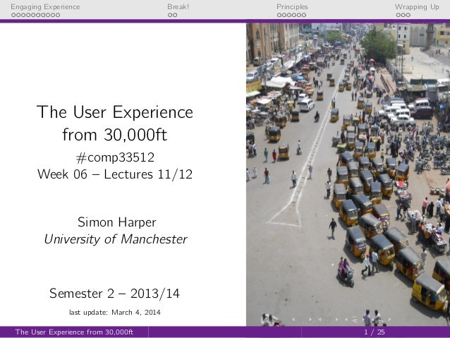Engaging Experience  Break!  Principles  Wrapping Up  The User Experience from 30,000ft #comp33512 Week 06 – Lectures 11/1...