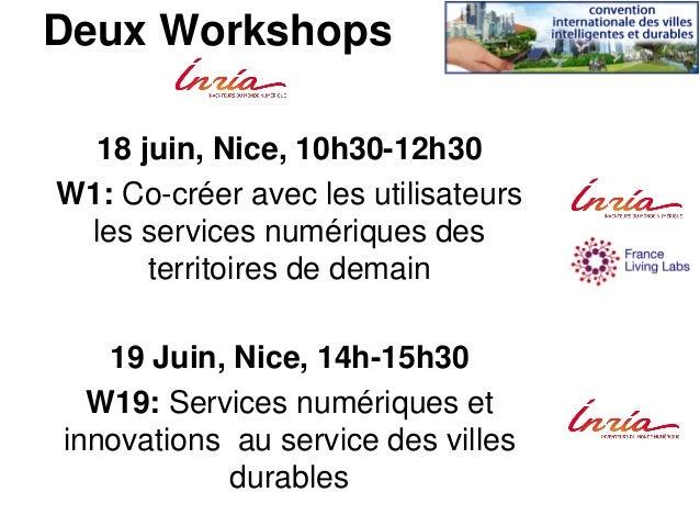 Deux Workshops 18 juin, Nice, 10h30-12h30 W1: Co-créer avec les utilisateurs les services numériques des territoires de de...