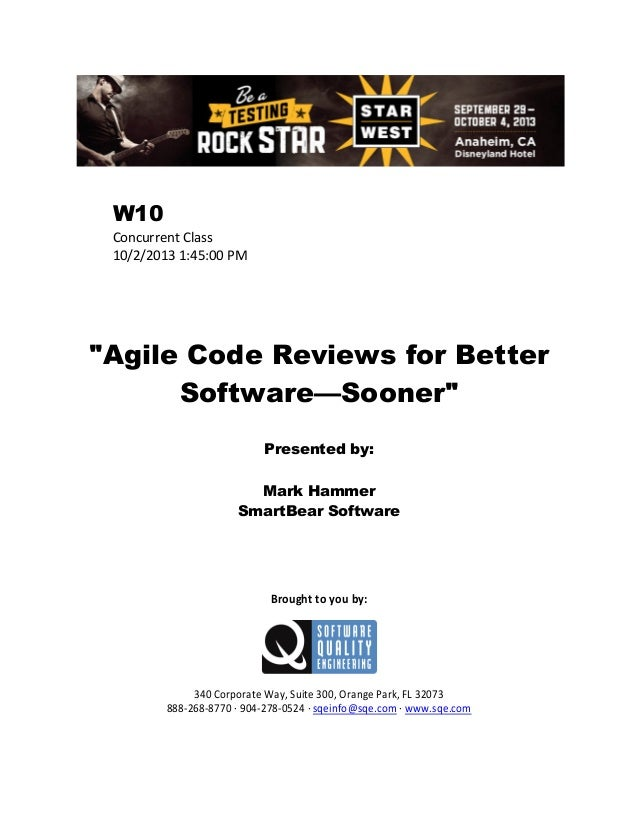 "W10 Concurrent Class 10/2/2013 1:45:00 PM  ""Agile Code Reviews for Better Software—Sooner"" Presented by: Mark Hammer Smart..."