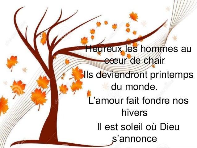 Heureux les hommes au cœur de chair Ils deviendront printemps du monde. L'amour fait fondre nos hivers Il est soleil où Di...