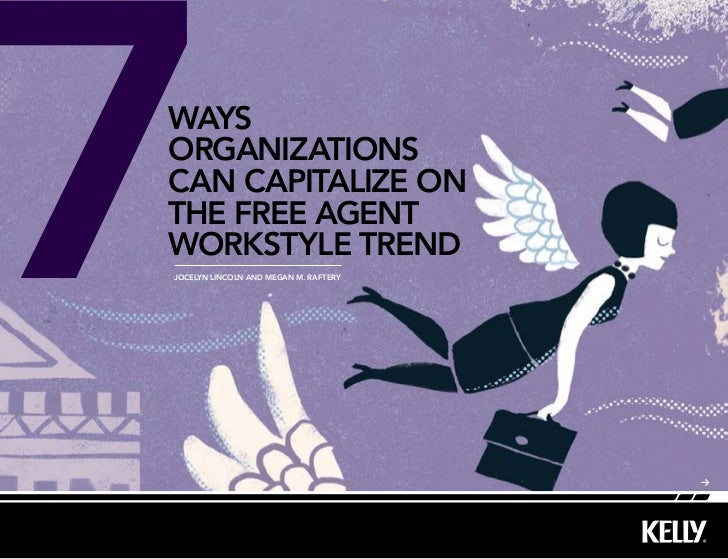 7waysorganizationscan capitalize onthe free agentworkstyle trendJocelyn lincoln and Megan M. raftery