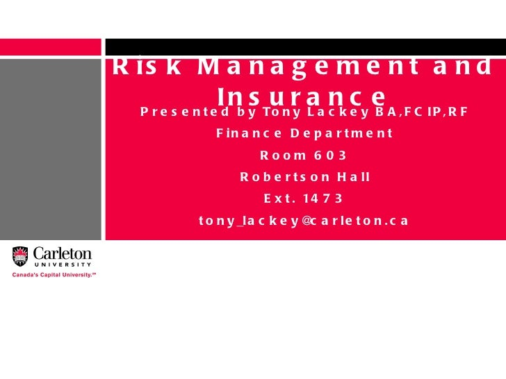 Presented by Tony Lackey BA,FCIP,RF Finance Department Room 603 Robertson Hall Ext. 1473 [email_address] Risk Management a...
