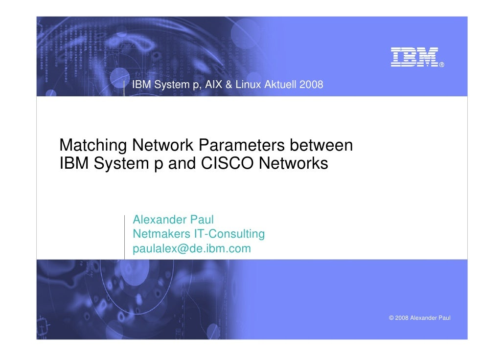 IBM System p, AIX & Linux Aktuell 2008     Matching Network Parameters between IBM System p and CISCO Networks           A...