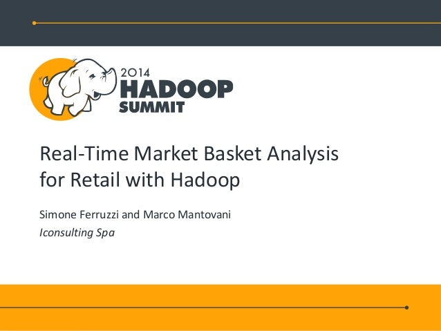 Real-Time Market Basket Analysis for Retail with Hadoop Simone Ferruzzi and Marco Mantovani Iconsulting Spa