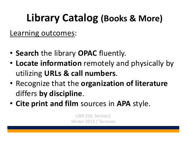 Library Catalog (Books & More)Learning outcomes:• Search the library OPAC fluently.• Locate information remotely and physi...