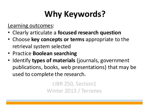 Why Keywords?Learning outcomes:• Clearly articulate a focused research question• Choose key concepts or terms appropriate ...