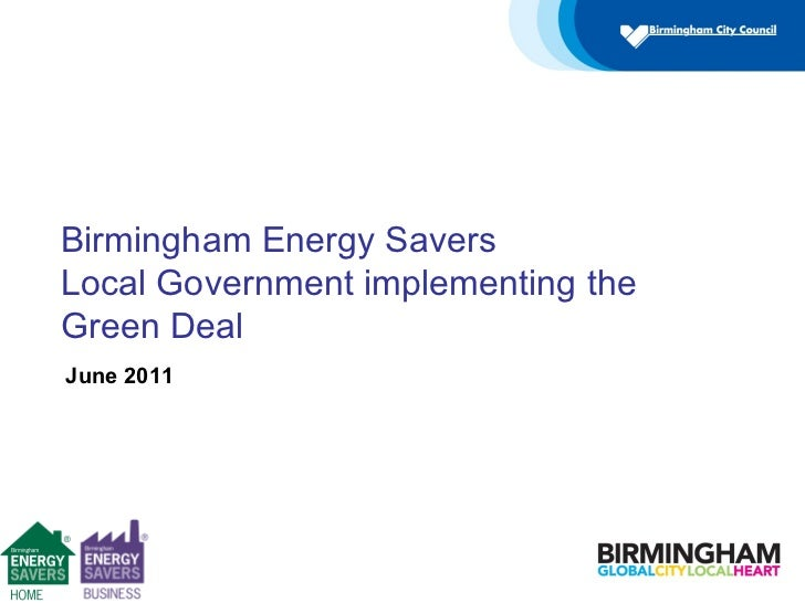 June 2011 Birmingham Energy Savers  Local Government implementing the Green Deal