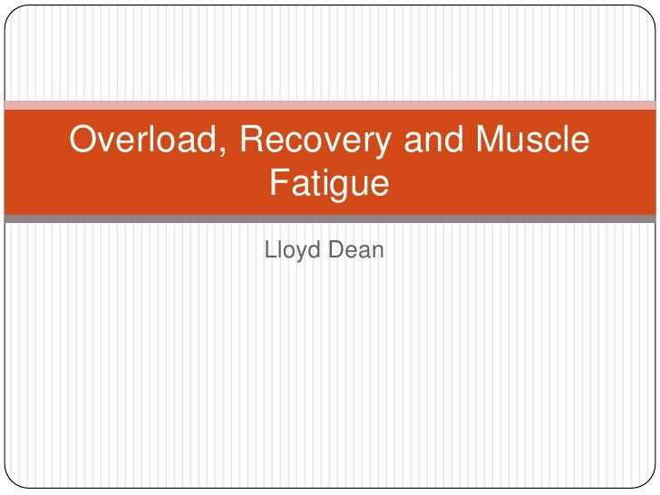 Lloyd Dean<br />Overload, Recovery and Muscle Fatigue<br />