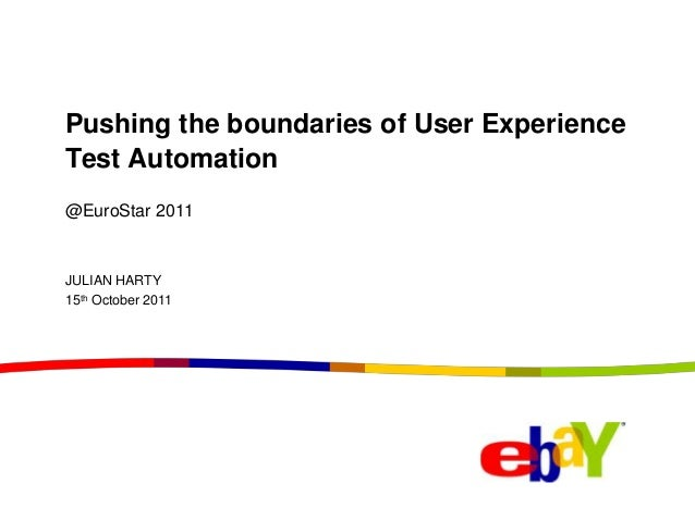Pushing the boundaries of User ExperienceTest Automation@EuroStar 2011JULIAN HARTY15th October 2011