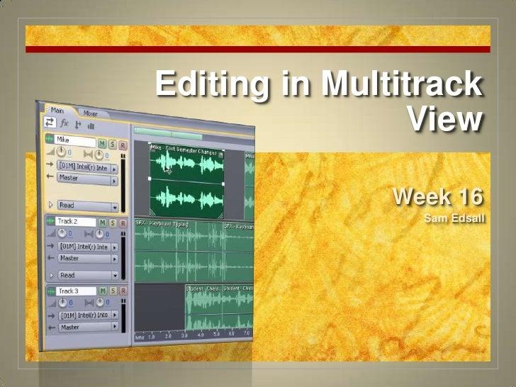 Editing in MultitrackView<br />Week 16<br />Sam Edsall<br />
