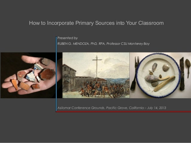 How to Incorporate Primary Sources into Your Classroom by Dr. Rubén G. Mendoza, PhD