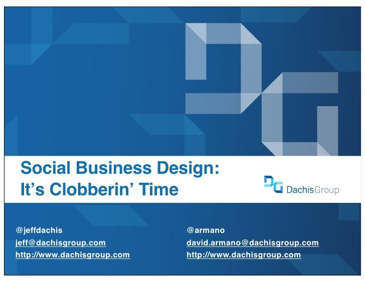 Social Business Design:  It's Clobberin' Time  @jeffdachis                  @armano jeff@dachisgroup.com         david.arm...