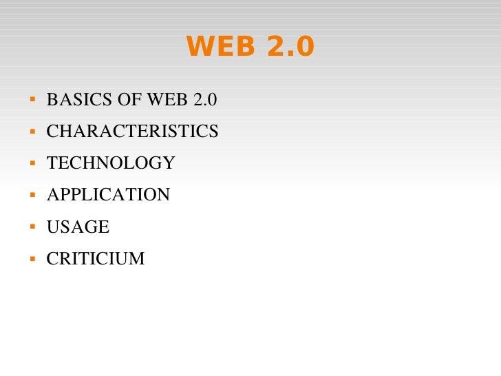 WEB 2.0        BASICSOFWEB2.0        CHARACTERISTICS        TECHNOLOGY        APPLICATION        USAGE        CRI...