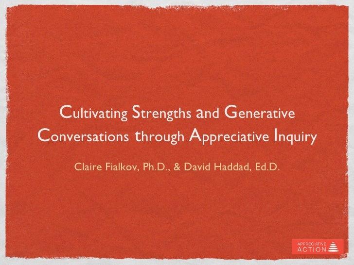 Cultivating Strengths and GenerativeConversations through Appreciative Inquiry                                Claire Fia...