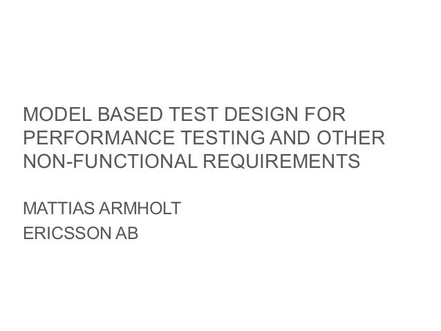 MODEL BASED TEST DESIGN FORPERFORMANCE TESTING AND OTHERNON-FUNCTIONAL REQUIREMENTSMATTIAS ARMHOLTERICSSON AB