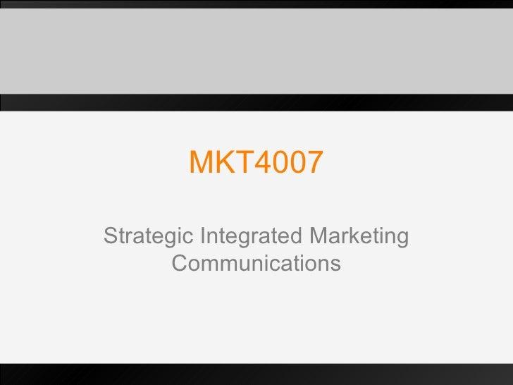 MKT4007 Strategic Integrated Marketing Communications