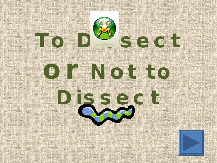 To Dissect  or  Not to Dissect