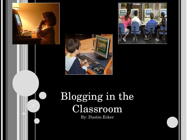 Blogging in the Classroom By: Dustin Ecker