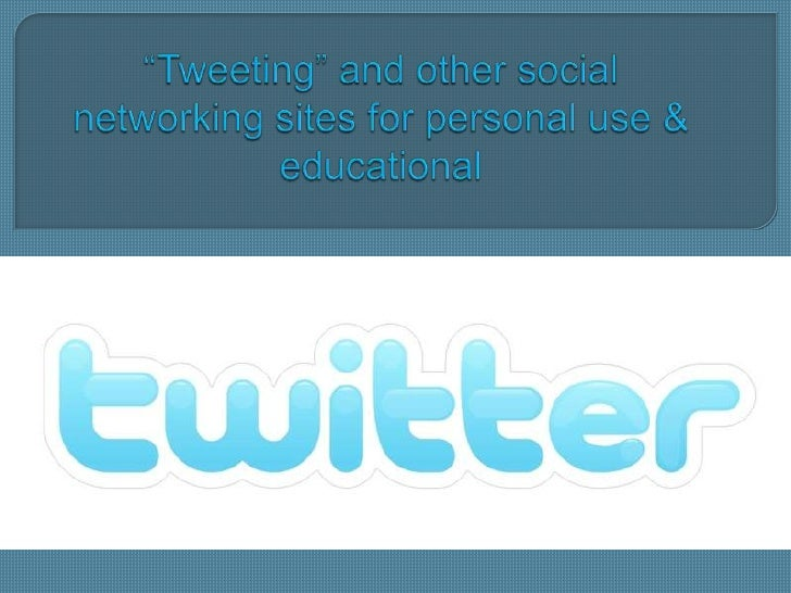 """""""Tweeting"""" and other social networking sites for personal use & educational<br />"""
