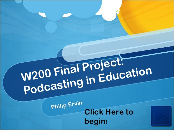 W200 Final Project: Podcasting in Education Philip Ervin Click Here to begin !