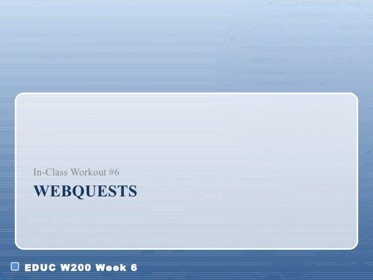 WEBQUESTS <ul><li>In-Class Workout #6 </li></ul>