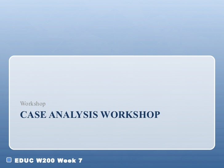 CASE ANALYSIS WORKSHOP <ul><li>Workshop </li></ul>