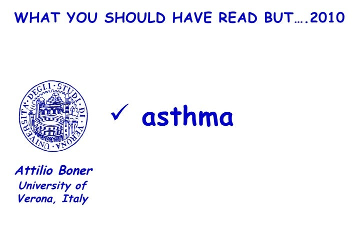 WHAT YOU SHOULD HAVE READ BUT….2010 <ul><li>asthma </li></ul>University of Verona, Italy Attilio Boner