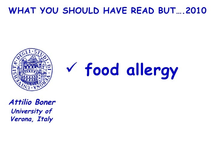 WHAT YOU SHOULD HAVE READ BUT….2010 <ul><li>food allergy </li></ul>University of Verona, Italy Attilio Boner