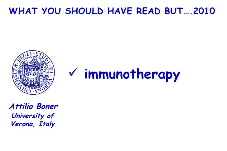 WHAT YOU SHOULD HAVE READ BUT….2010 <ul><li>immunotherapy </li></ul>University of Verona, Italy Attilio Boner