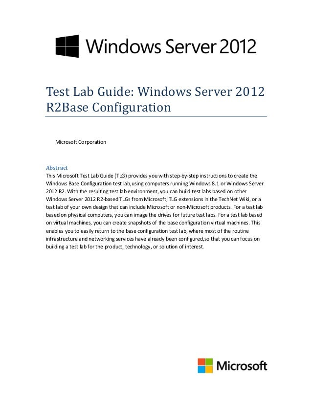 Test Lab Guide: Windows Server 2012 R2Base Configuration Microsoft Corporation Abstract This Microsoft Test Lab Guide (TLG...