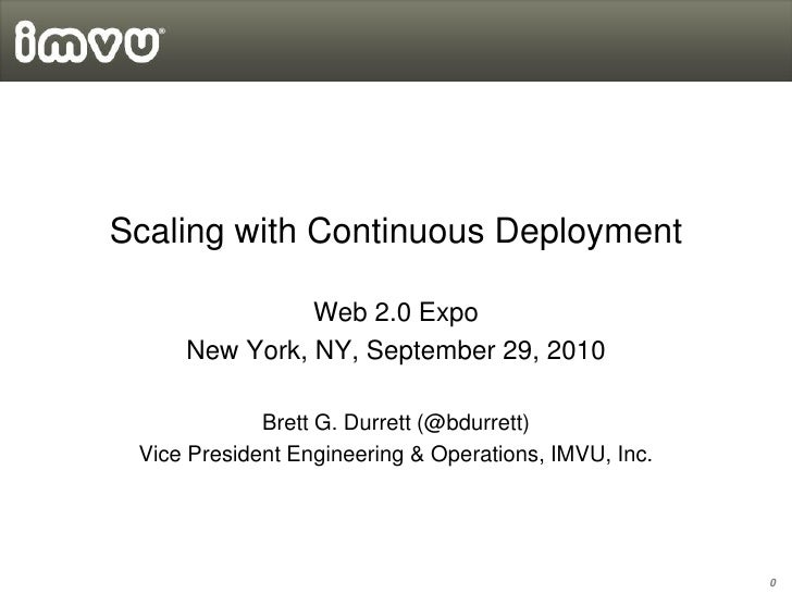 Scaling with Continuous Deployment                 Web 2.0 Expo      New York, NY, September 29, 2010               Brett ...
