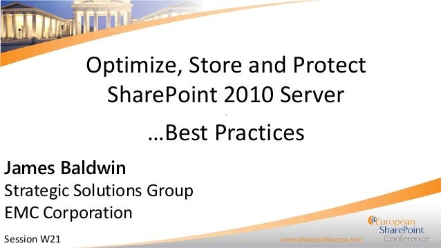 Optimize, Store and Protect SharePoint 2010 Server .  …Best Practices James Baldwin Strategic Solutions Group EMC Corporat...