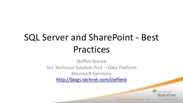 SQL Server and SharePoint - Best Practices Steffen Krause Snr. Technical Solution Prof. – Data Platform Microsoft Germany ...