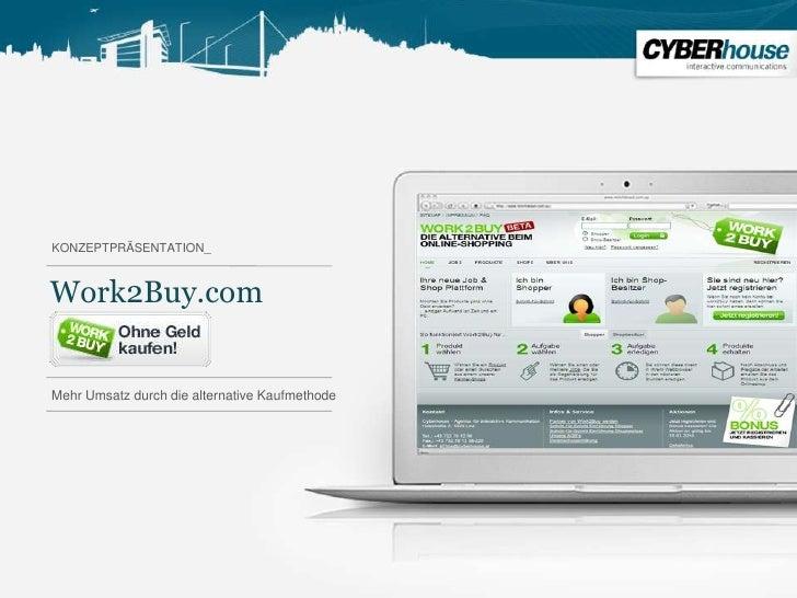 KONZEPTPRÄSENTATION_<br />Work2Buy.com<br />MehrUmsatzdurch die alternative Kaufmethode<br />