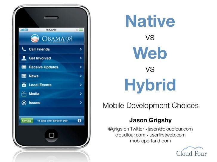 Native                   vs             Web                   vs         Hybrid Mobile Development Choices           Jason...