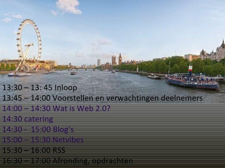 13:30 – 13: 45 Inloop  13:45 – 14:00 Voorstellen en verwachtingen deelnemers 14:00 – 14:30 Wat is Web 2.0? 14:30 catering ...