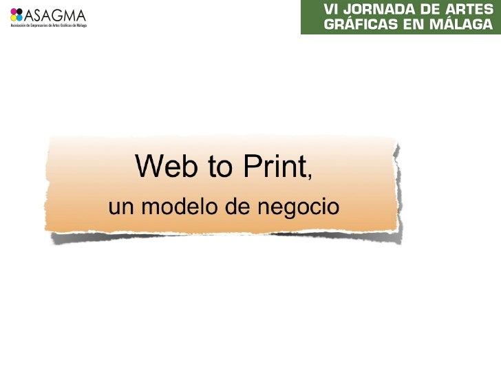 ¿Qué se entiende por Web to Print?•Web2Print es la solicitud de impresiones mediante serviciosweb (Wikipedia)•Web to Print...