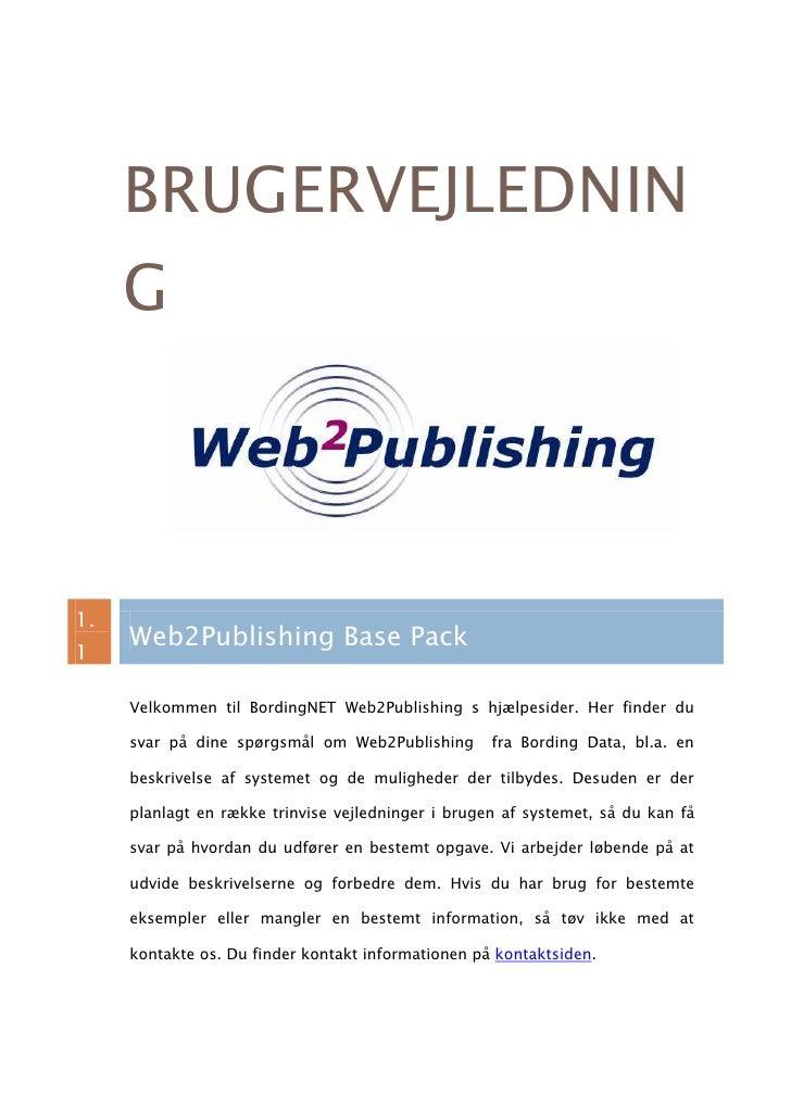 Brugervejledning1.1Web2Publishing Base PackVelkommen til BordingNET Web2Publishing s hjælpesider. Her finder du svar på di...
