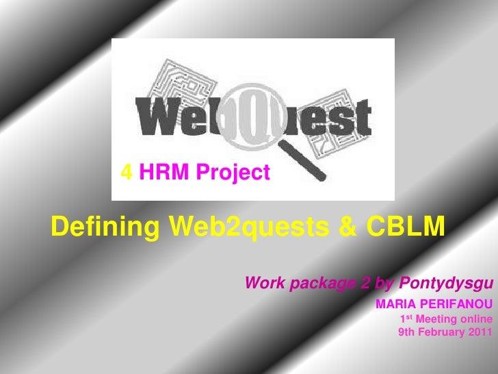 4 HRM ProjectDefining Web2quests & CBLM              Work package 2 by Pontydysgu                            MARIA PERIFAN...