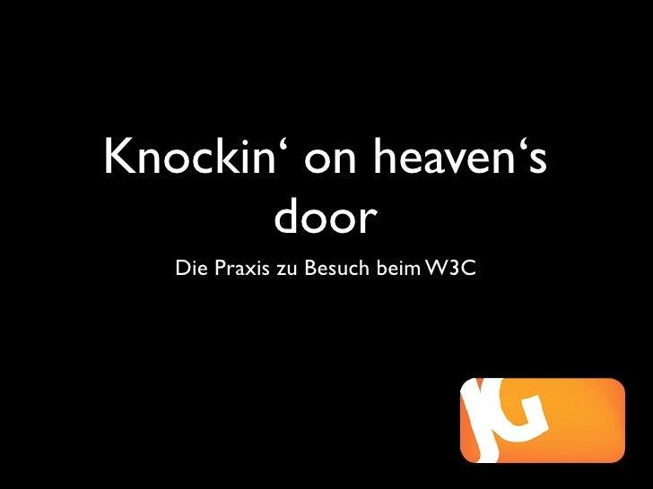 Knockin' on heaven's door - Die Praxis zu Besuch beim W3C