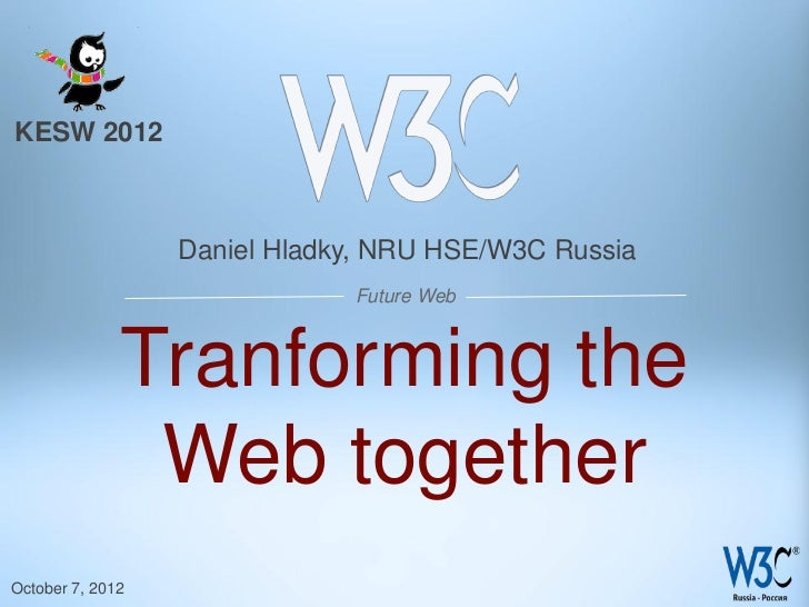KESW 2012                  Daniel Hladky, NRU HSE/W3C Russia                              Future Web              Tranform...