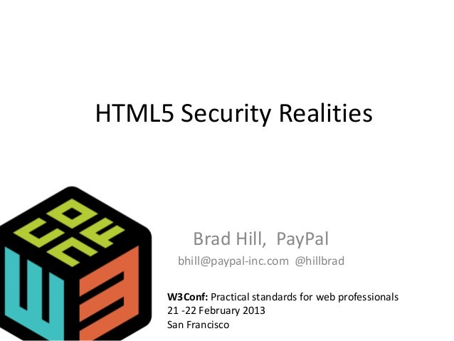 HTML5 Security RealitiesBrad Hill, PayPalbhill@paypal-inc.com @hillbradW3Conf: Practical standards for web professionals21...