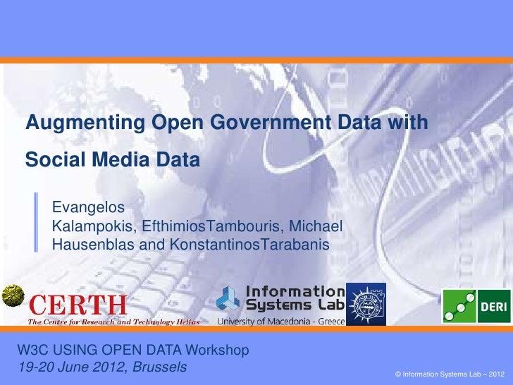 Augmenting Open Government Data withSocial Media Data    Evangelos    Kalampokis, EfthimiosTambouris, Michael    Hausenbla...