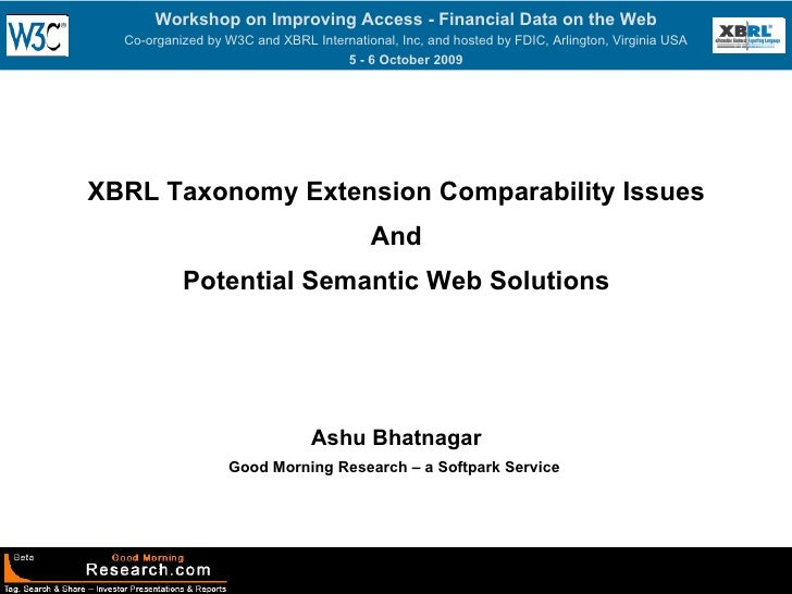 XBRL Taxonomy Extension Comparability Issues And Potential Semantic Web Solutions Ashu Bhatnagar Good Morning Research – a...