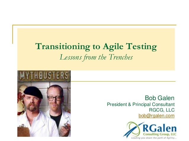 Transitioning to Agile Testing Lessons from the Trenches  Bob Galen President & Principal Consultant RGCG, LLC bob@rgalen....