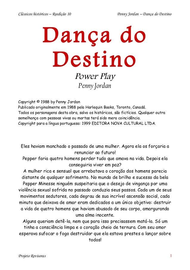 Clássicos históricos – Reedição 10 Penny Jordan – Dança do Destino Dança do Destino Power Play Penny Jordan Copyright © 19...